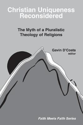 Christian Uniqueness Reconsidered: The Myth of a Pluralistic Theology of Religions (Paperback)
