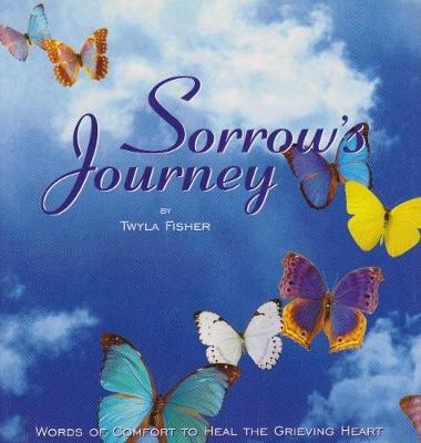 Sorrow's Journey: Words of Comfort to Heal the Grieving Heart (Hardback)