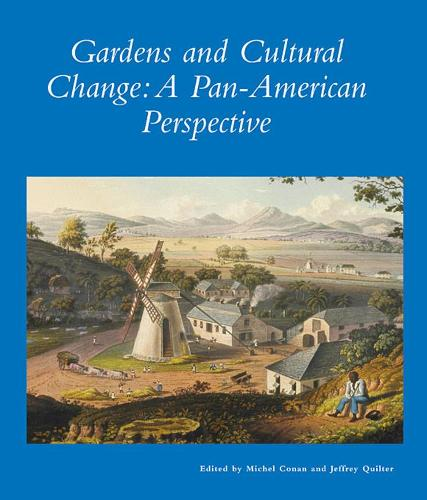Gardens and Cultural Change: A Pan-American Perspective - Dumbarton Oaks Other Titles in Garden History (Paperback)
