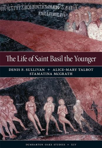 The Life of Saint Basil the Younger: Critical Edition and Annotated Translation of the Moscow Version - Dumbarton Oaks Medieval Library (Hardback)