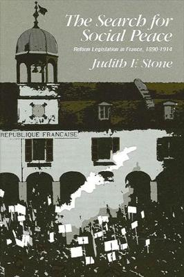 The Search for Social Peace: Reform Legislation in France, 1890-1914 (Paperback)