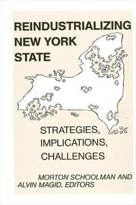 Reindustrializing New York State: Strategies, Implications, Challenges (Paperback)