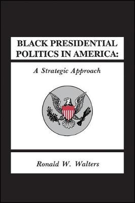 Black Presidential Politics in America: A Strategic Approach - SUNY Series in African American Studies (Paperback)