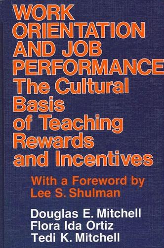 Work Orientation and Job Performance: The Cultural Basis of Teaching Rewards and Incentives - SUNY Series, Educational Leadership (Paperback)