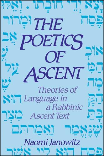 The Poetics of Ascent: Theories of Language in a Rabbinic Ascent Text - SUNY Series in Judaica: Hermeneutics, Mysticism & Religion (Paperback)