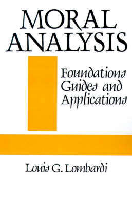 Moral Analysis: Foundations, Guides, and Applications - SUNY Series in Philosophy (Paperback)