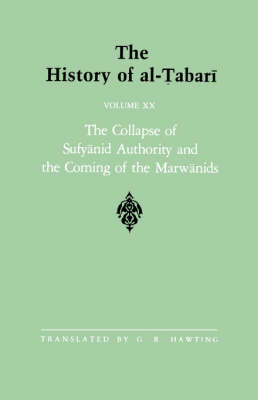 The History of al-Tabari: v.20: The Collapse of Sufyanid Authority and the Coming of the Marwanids: the Caliphates of Mu'awiyah II and Marwan I and the Beginning of the Caliphate of 'Abd al-Malik A.D. 683-685/A.H. 64-66 - SUNY Series in Near Eastern Studies (Paperback)