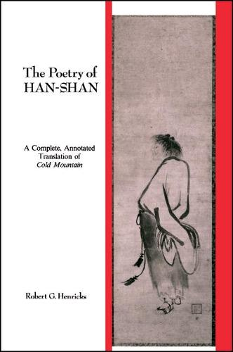 The Poetry of Han-Shan: Poetry of Han-Shan: A Complete Annotated Translation of Cold Mountain: A Complete, Annotated Translation of Cold Mountain - SUNY Series in Buddhist Studies (Paperback)