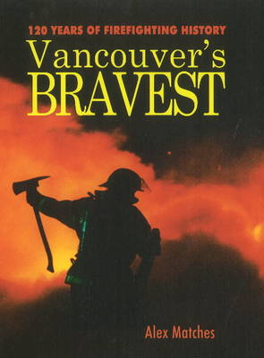 Vancouver's Bravest: 120 Years of Firefighting History (Paperback)
