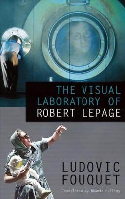 The Visual Laboratory of Robert Lepage (Paperback)