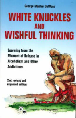 White Knuckles and Wishful Thinking: How to Learn from the Moment of Relapse (Paperback)