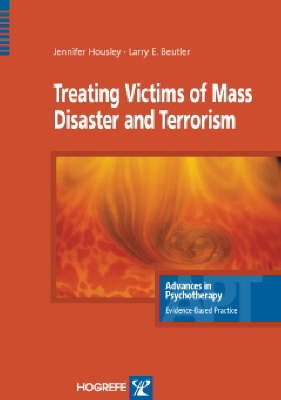 Treating Victims of Mass Disaster and Terrorism - Advances in Psychotherapy: Evidence Based Practice v. 6 (Paperback)