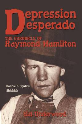 Depression Desperado: The Chronicle of Raymond Hamilton (Paperback)