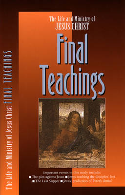 The Life and Ministry of Jesus Christ: Final Teachings (Paperback)