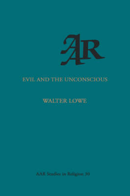 Evil and the Unconscious - AAR Studies in Religion No. 30 (Paperback)