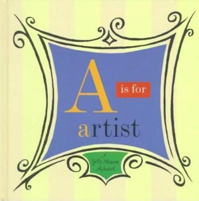 A is for Artist: Getty Museum Alphabet (Hardback)