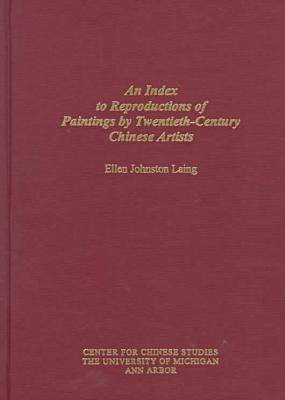 Index to Reproductions of Paintings by Twentieth-Century Chinese Artists - Michigan Monographs in Chinese Studies (Hardback)