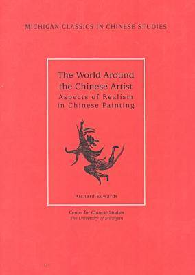 World Around the Chinese Artist: Aspects of Realism in Chinese Painting - Michigan Classics in Chinese Studies (Paperback)