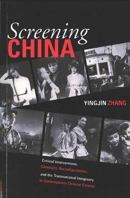 Screening China: Critical Interventions, Cinematic Reconfigurations, and the Transnational Imaginary in Contemporary Chinese Cinema - Michigan Monographs in Chinese Studies (Hardback)