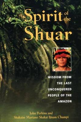 Spirit of the Shuar: Wisdom from the Last Unconquered People of the Amazon (Paperback)