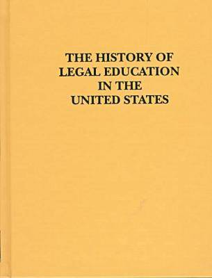 History of Legal Education in the United States (Hardback)