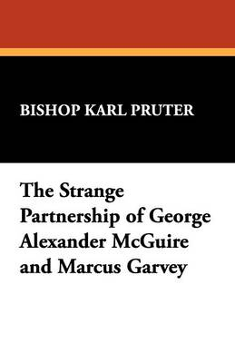 The Strange Partnership of George Alexander McGuire and Marcus Garvey (Paperback)