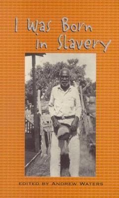 I Was Born in Slavery: Personal Accounts of Slavery in Texas - Real voices, real history series (Paperback)
