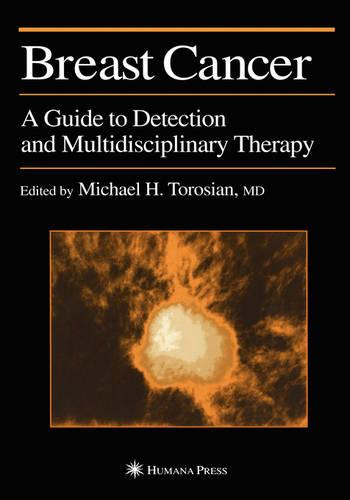 Breast Cancer: A Guide to Detection and Multidisciplinary Therapy - Current Clinical Oncology (Hardback)