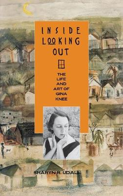 Inside Looking out: The Life and Art of Gina Knee (Hardback)
