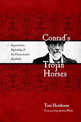 Conrad's Trojan Horses: Imperialism, Hybridity, and the Postcolonial Aesthetic (Hardback)
