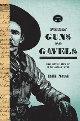 From Guns to Gavels: How Justice Grew Up in the Outlaw West (Hardback)