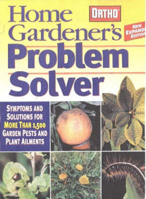 Home Gardener's Problem Solver: Symptoms and Solutions for More Than 1,500 Garden Pests and Plant Ailments (Paperback)