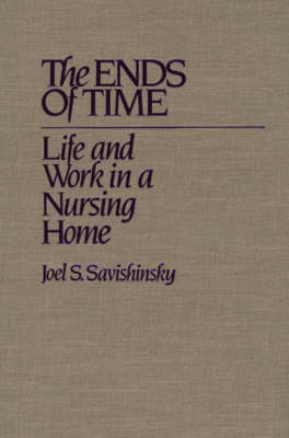 The Ends of Time: Life and Work in a Nursing Home (Hardback)