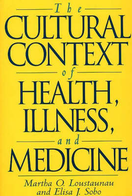 The Cultural Context of Health, Illness and Medicine (Paperback)