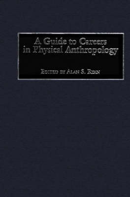 A Guide to Careers in Physical Anthropology (Hardback)