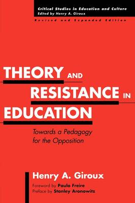 Theory and Resistance in Education: Towards a Pedagogy for the Opposition (Paperback)
