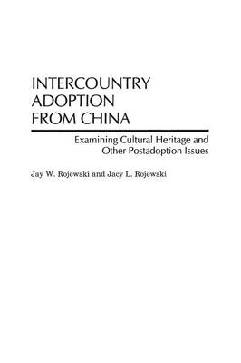 Intercountry Adoption from China: Examining Cultural Heritage and Other Postadoption Issues (Paperback)