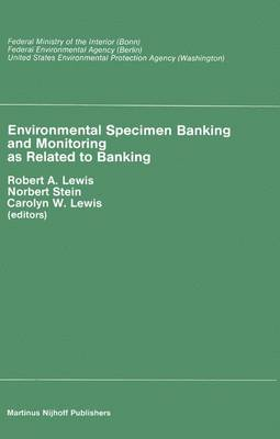 Environmental Specimen Banking and Monitoring as Related to Banking: Proceedings of the International Workshop, Saarbruecken, Federal Republic of Germany, 10-15 May, 1982 (Hardback)
