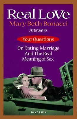 Real Love: Mary Beth Bonacci Answers Your Questions on Dating, Marriage and the Real Meaning of Sex (Paperback)