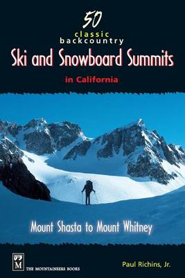 50 Classic Backcountry Ski Summits in California: Mount Shasta to Mount Whitney (Paperback)