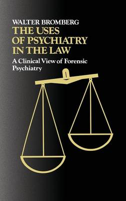 The Uses of Psychiatry in the Law: Clinical View of Forensic Psychiatry (Hardback)