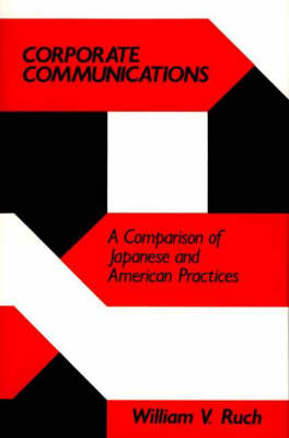 Corporate Communications: A Comparison of Japanese and American Practices (Hardback)