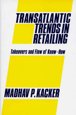 Transatlantic Trends in Retailing: Take-overs and Flow of Know-how (Hardback)
