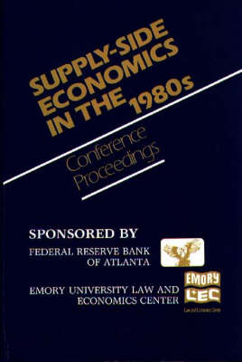 Supply-Side Economics in the 1980's: Conference Proceedings (Hardback)