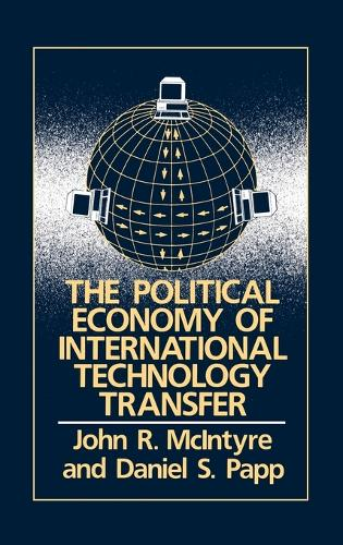 The Political Economy of International Technology Transfer: Conference on Technology Transfer in the Modern World : Papers (Hardback)