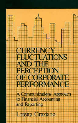 Currency Fluctuations and the Perception of Corporate Performance: A Communications Approach to Financial Accounting and Reporting (Hardback)