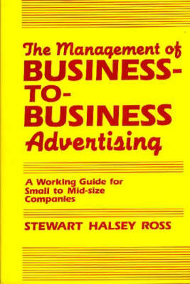 The Management of Business-to-Business Advertising: A Working Guide for Small to Mid-Size Companies (Hardback)