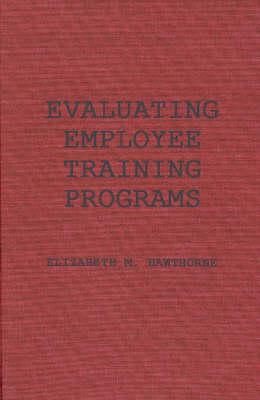 Evaluating Employee Training Programmes: A Research-based Guide for Human Resource Managers (Hardback)