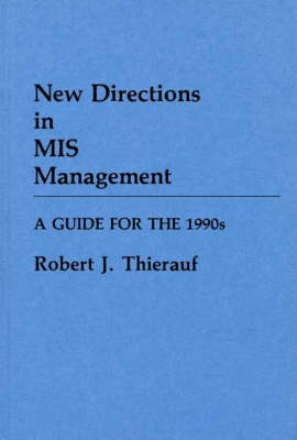 New Directions in Management Information Systems Management: A Guide for the 1990's (Hardback)