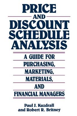 Price and Discount Schedule Analysis: A Guide for Purchasing, Marketing, Materials and Financial Managers (Hardback)